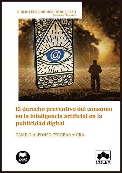 EL DERECHO PREVENTIVO DEL CONSUMO EN LA INTELIGENCIA ARTIFICIAL EN LA PUBLICIDAD.