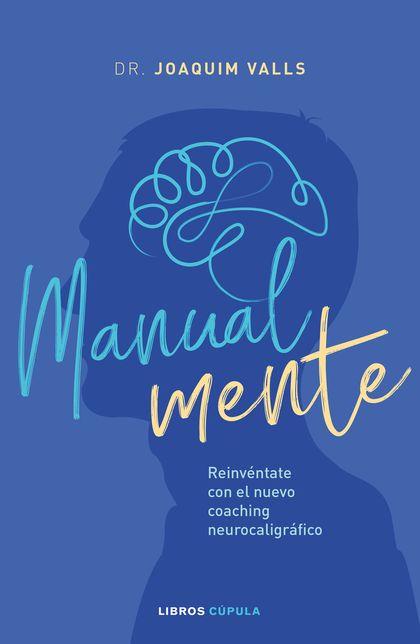 MANUAL-MENTE. REINVÉNTATE CON EL NUEVO COACHING NEUROCALIGRÁFICO