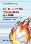 ÉL DISIPARÁ VUESTRAS DUDAS : CIEN CONSULTAS ACTUALES AL ESPÍRITU SANTO