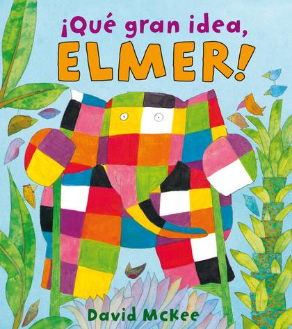 ¡QUÉ GRAN IDEA, ELMER!