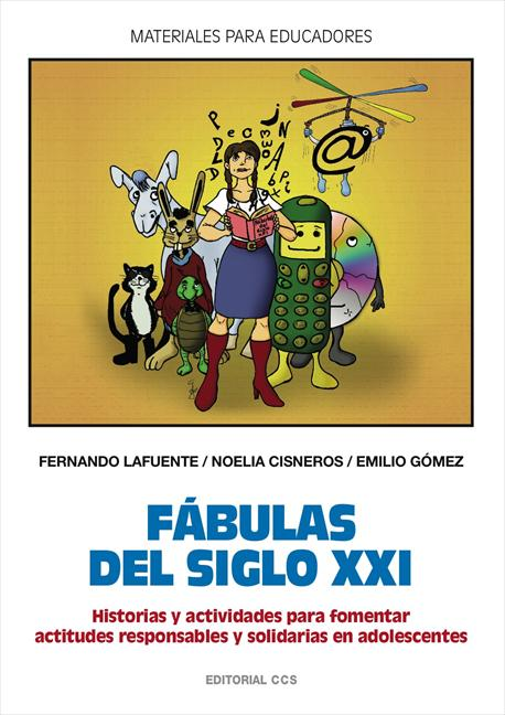 FÁBULAS DEL SIGLO XXI : HISTORIAS Y ACTIVIDADES PARA FOMENTAR ACTITUDES RESPONSABLES Y SOLIDARI
