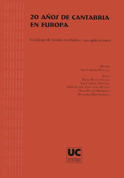 20 AÑOS DE CANTABRIA EN EUROPA : CATÁLOGO DE FONDOS RECIBIDOS Y SUS APLICACIONES