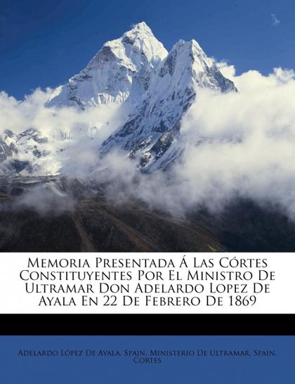 MEMORIA PRESENTADA Á LAS CÓRTES CONSTITUYENTES POR EL MINISTRO DE ULTRAMAR DON A