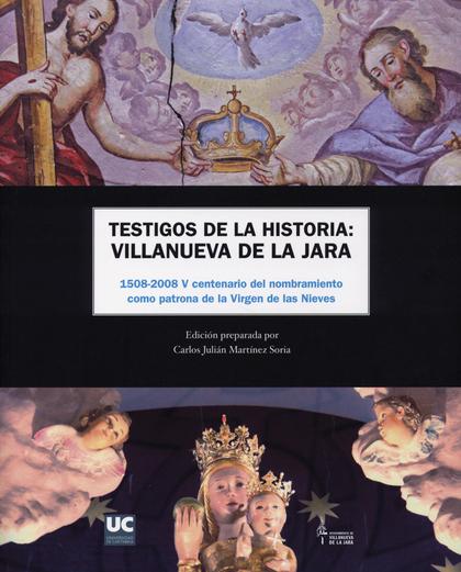 TESTIGOS DE LA HISTORIA : VILLANUEVA DE LA JARA : 1590-2008, V CENTENARIO DEL NOMBRAMIENTO COMO