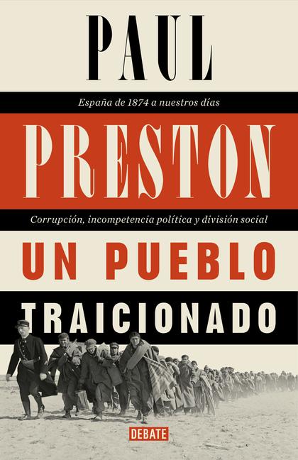 UN PUEBLO TRAICIONADO. ESPAÑA DE 1876 A NUESTROS DÍAS: CORRUPCIÓN, INCOMPETENCIA POLÍTICA Y DIV