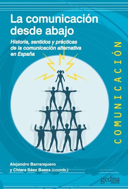 LA COMUNICACIÓN DESDE ABAJO. HISTORIA, SENTIDOS Y PRÁCTICAS DE LA COMUNICACIÓN ALTERNATIVA EN E