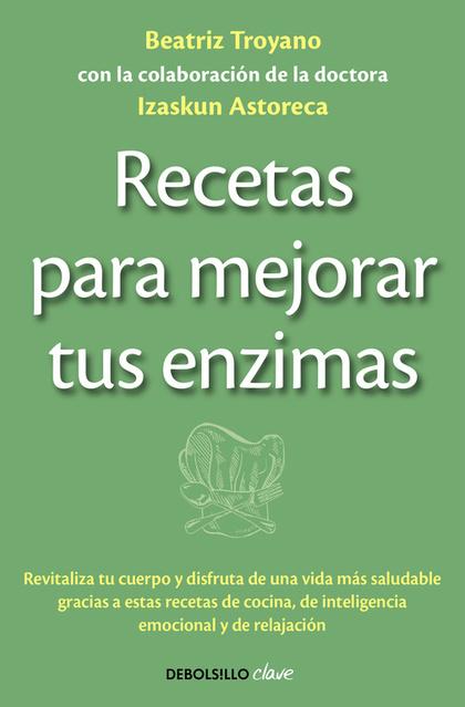 RECETAS PARA MEJORAR TUS ENZIMAS : REVITALIZA TU CUERPO Y DISFRUTA DE UNA VIDA MÁS SALUDABLE GR