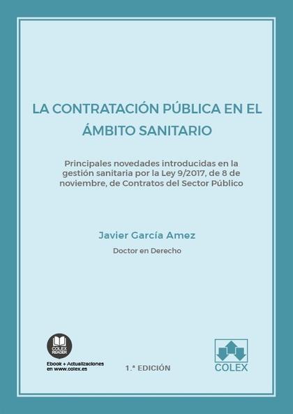LA CONTRATACIÓN PÚBLICA EN EL ÁMBITO SANITARIO. PRINCIPALES NOVEDADES INTRODUCIDAS EN LA GESTIÓ