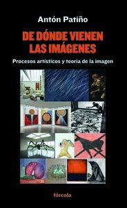 DE DÓNDE VIENEN LAS IMÁGENES                                                    PROCESOS ARTÍST