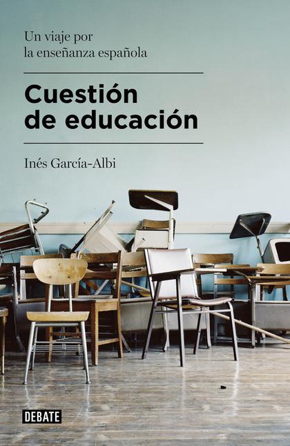 CUESTIÓN DE EDUCACIÓN. UN VIAJE POR LA ENSEÑANZA ESPAÑOLA