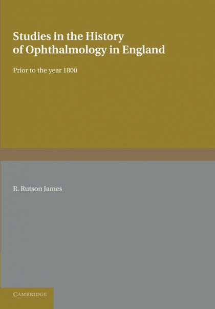 STUDIES IN THE HISTORY OF OPHTHALMOLOGY IN ENGLAND PRIOR TO 1800