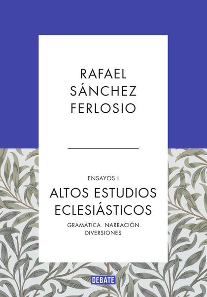ALTOS ESTUDIOS ECLESIÁSTICOS (ENSAYOS REUNIDOS 1). GRAMÁTICA. NARRACIÓN. DIVERSIONES
