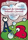 MANUAL DE LITERATURA INFANTIL Y JUVENIL : TÉCNICAS, TEORÍAS Y ORIENTACIONES PARA ESCRIBIR Y LEE