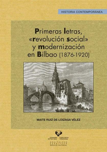 PRIMERAS LETRAS, ´REVOLUCIÓN SOCIAL´ Y MODERNIZACIÓN EN BILBAO (1876-1920).
