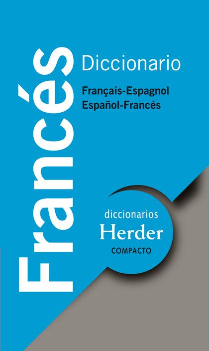 DICCIONARIO FRANCES COMPACTO HERDER: FRANÇAIS-ESPAGNOL , ESPAÑOL-FRANCES.