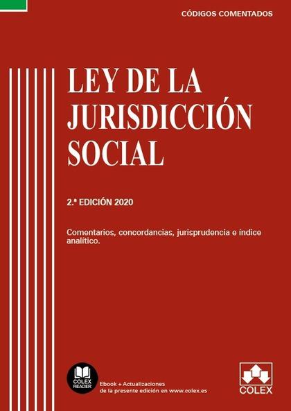 LEY DE LA JURISDICCIÓN SOCIAL - CÓDIGO COMENTADO (EDICIÓN 2020). COMENTARIOS, CONCORDANCIAS, JU