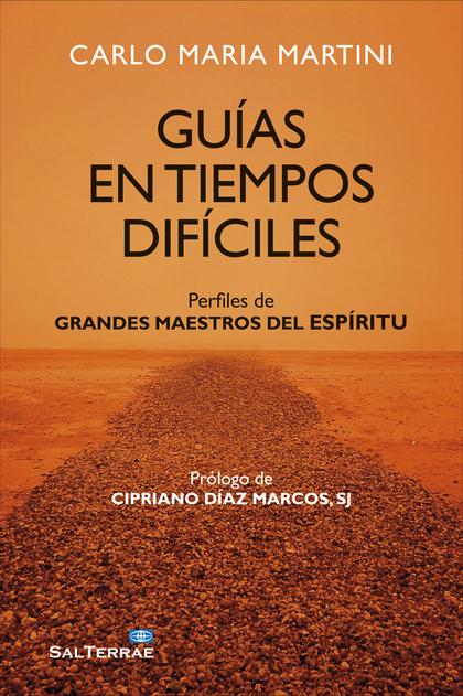 GUÍAS EN TIEMPOS DIFÍCILES. PERFILES DE GRANDES MAESTROS DEL ESPÍRITU