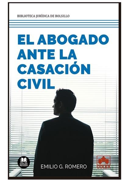 EL ABOGADO ANTE LA CASACIÓN CIVIL. ¿SON LEGALES LOS CRITERIOS DE ADMISIÓN DEL TRIBUNAL SUPREMO?