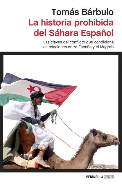 LA HISTORIA PROHIBIDA DEL SÁHARA ESPAÑOL. LAS CLAVES DEL CONFLICTO QUE CONDICIONA LAS RELACIONE