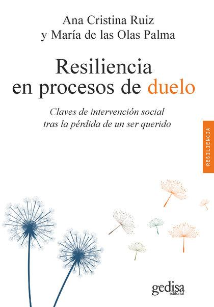 RESILIENCIA EN PROCESOS DE DUELO. CLAVES DE INTERVENCIÓN SOCIAL TRAS LA PÉRDIDA DE UN SER QUERI