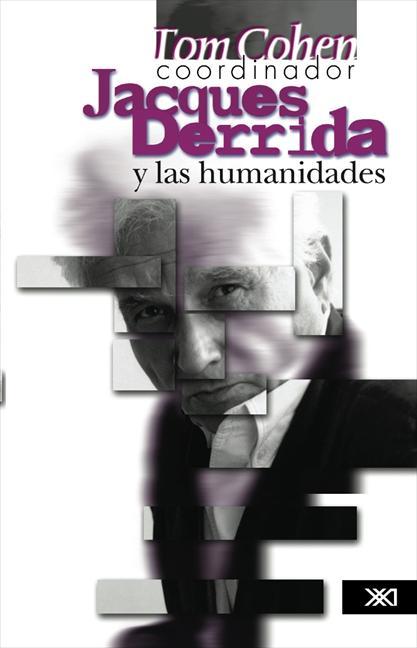JACQUES DERRIDA Y LAS HUMANIDADES                                               UN LECTOR CRÍTI