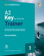 A2 KEY FOR SCHOOLS TRAINER 1 FOR THE REVISED EXAM FROM 2020 SECOND EDITION. SIX