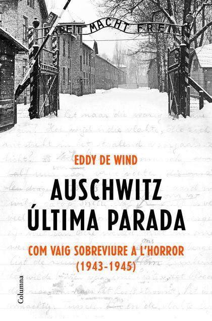 AUSCHWITZ, ÚLTIMA PARADA. COM VAIG SOBREVIURE A L´HOLOCAUST (1944-1945)