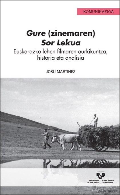 GURE (ZINEMAREN) SOR LEKUA. EUSKARAZKO LEHEN FILMAREN AURKIKUNTZA, HISTORIA ETA.