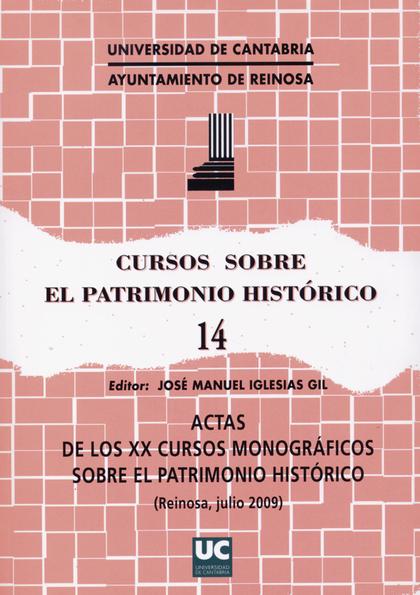 ACTAS DE LOS XX CURSOS MONOGRÁFICAS SOBRE EL PATRIMONIO HISTÓRICO : CELEBRADAS EN JULIO DE 2009