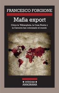 MAFIA EXPORT : CÓMO LA NDRANGHETA, LA COSA NOSTRA Y LA CAMORRA HAN COLONIZADO EL MUNDO