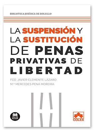 SUSPENSIÓN Y SUSTITUCIÓN DE LAS PENAS PRIVATIVAS DE LIBERTAD