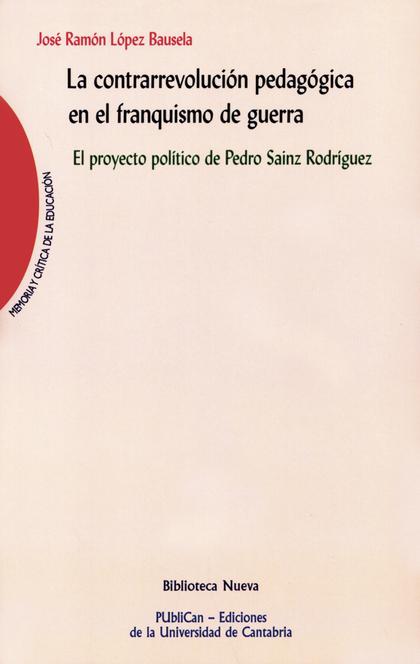 LA CONTRARREVOLUCIÓN PEDAGÓGICA EN EL FRANQUISMO DE GUERRA : EL PROYECTO POLÍTICO DE PEDRO SAIN
