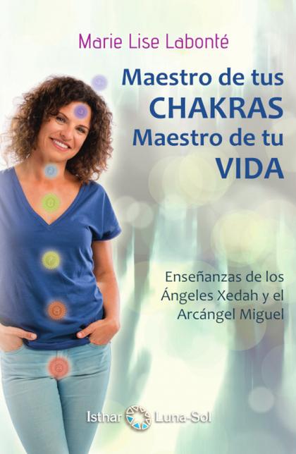 MAESTRO DE TUS CHAKRAS,MAESTRO DE TU VIDA. ENSEÑANZAS DE LOS ANGELES XEDAH Y EL ARCANGEL MIGUEL