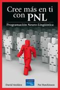 CREE MÁS EN TI CON PNL : PROGRAMACIÓN NEURO-LINGÜÍSTICA
