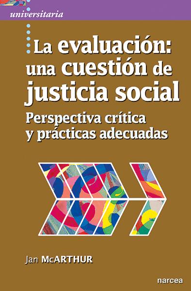 LA EVALUACIÓN: UNA CUESTIÓN DE JUSTICIA SOCIAL. PERSPECTIVA CRÍTICA Y PRÁCTICAS ADECUADAS