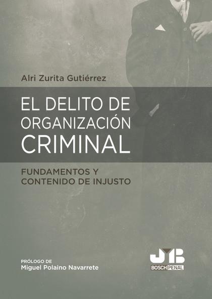 EL DELITO DE ORGANIZACIÓN CRIMINAL: FUNDAMENTOS Y CONTENIDO DE INJUSTO