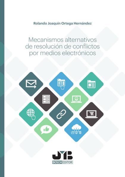 MECANISMOS ALTERNATIVOS DE RESOLUCIÓN DE CONFLICTOS POR MEDIOS ELECTRÓNICOS