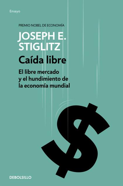 CAÍDA LIBRE (BOLSILLO). EL LIBRE MERCADO Y EL HUNDIMIENTO DE LA ECONOMÍA MUNDIAL