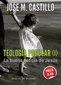 TEOLOGÍA POPULAR I : LA BUENA NOTICIA DE JESÚS