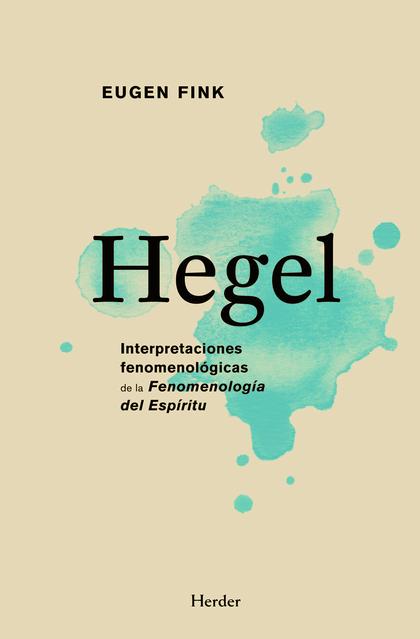 HEGEL : INTERPRETACIONES FENOMENOLÓGICAS DE LA ´FENOMENOLOGÍA DEL ESPÍRITU´