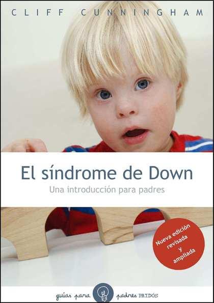 EL SÍNDROME DE DOWN, NUEVA ED.. UNA INTRODUCCIÓN PARA PADRES. NUEVA EDICIÓN REVISADA Y AMPLIADA