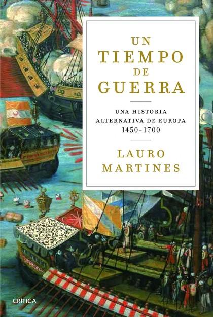 UN TIEMPO DE GUERRAS. UNA HISTORIA ALTERNATIVA DE EUROPA 1450-1700