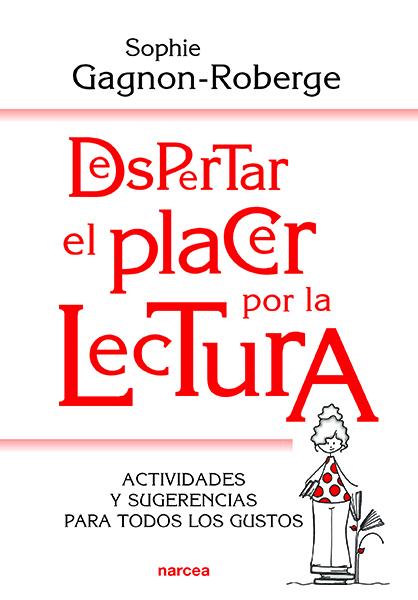 DESPERTAR EL PLACER POR LA LECTURA. ACTIVIDADES Y SUGERENCIAS PARA TODOS LOS GUSTOS