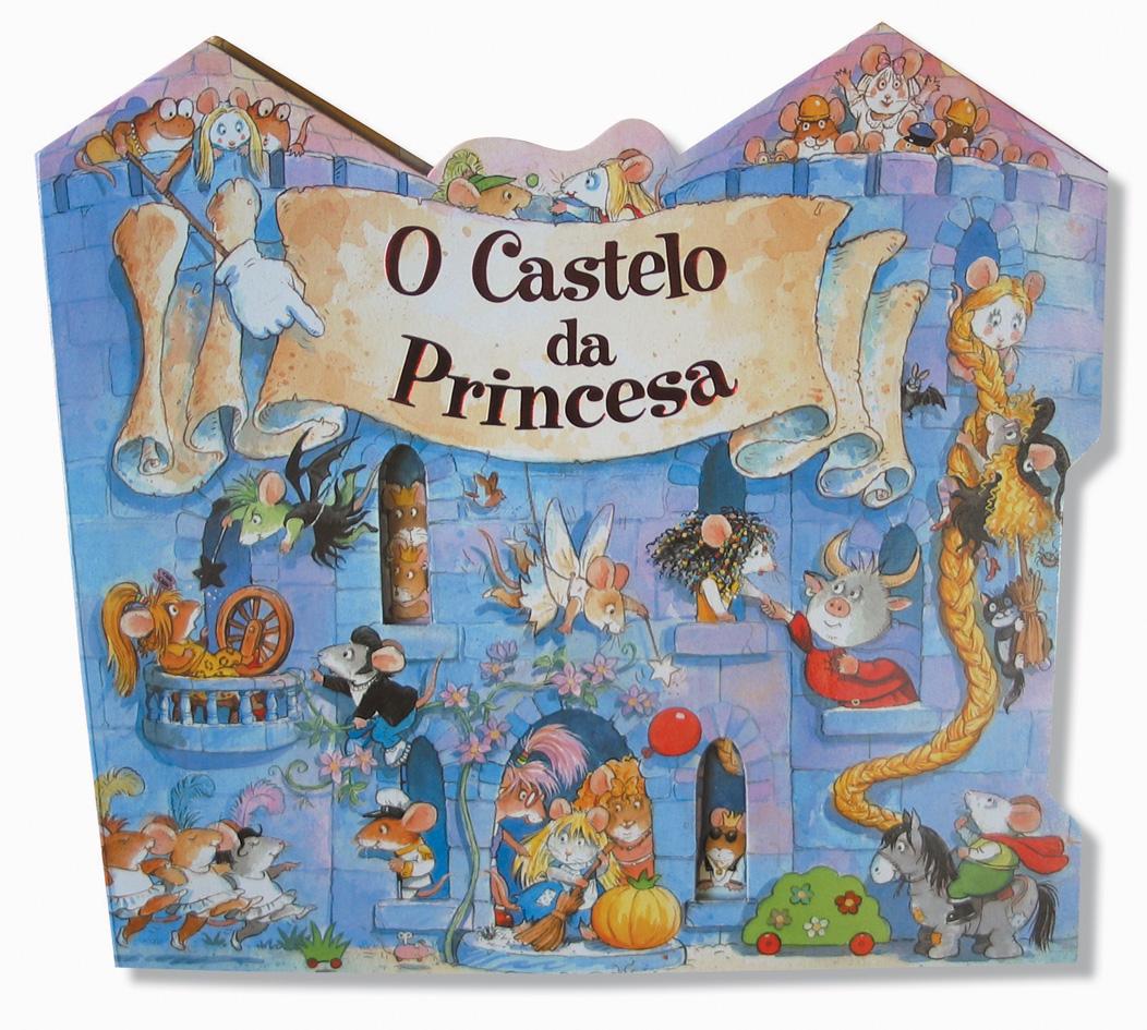 O CASTELO DA PRINCESA : CINCENTA  A BELA DORMENTE  A BELA E A BESTA  RAPUNZEL  BRANCANEVES  A P