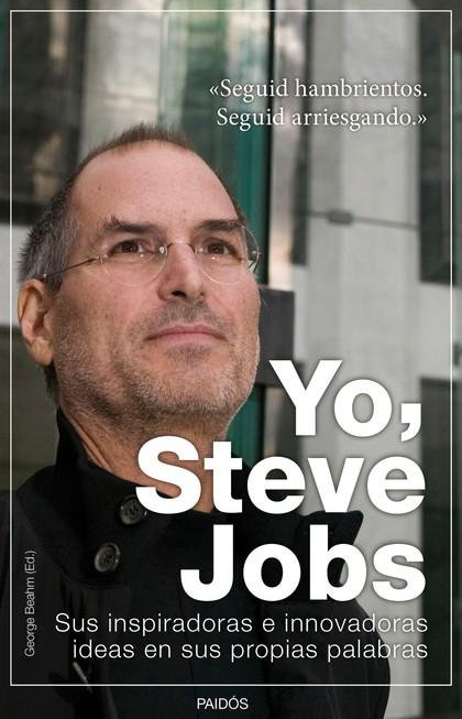 YO, STEVE JOBS. SUS INSPIRADORAS E INNOVADORAS IDEAS EN SUS PROPIAS PALABRAS