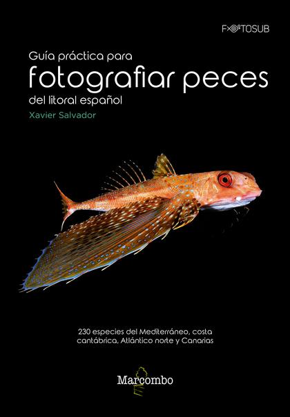 GUÍA PRÁCTICA PARA FOTOGRAFÍAS PECES DEL LITORAL ESPAÑOL. 230 ESPECIES DEL MEDITERRÁNEO, COSTA