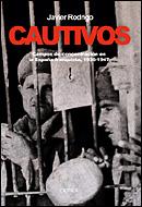 CAUTIVOS: CAMPOS DE CONCENTRACIÓN EN LA ESPAÑA FRANQUISTA, 1936-1947