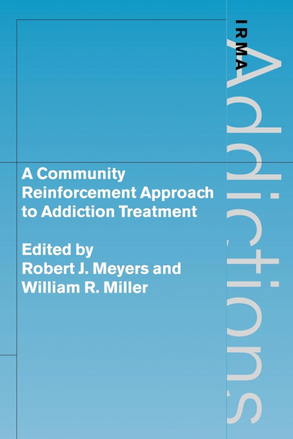 A COMMUNITY REINFORCEMENT APPROACH TO ADDICTION TREATMENT