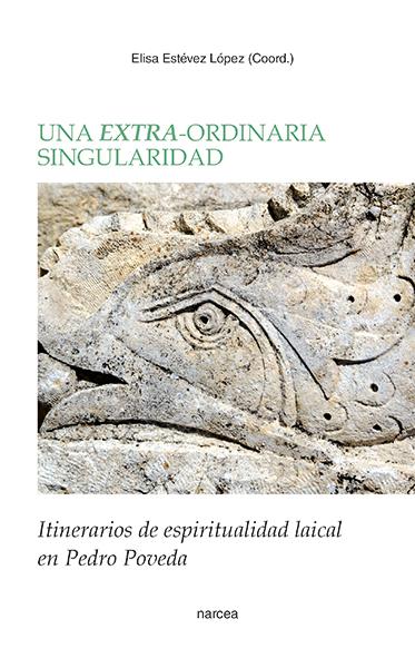 UNA EXTRA-ORDINARIA SINGULARIDAD. ITINERARIOS DE ESPIRITUALIDAD LAICAL EN PEDRO POVEDA
