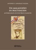 UN MALAGUEÑO EN MAUTHAUSEN. AUTOBIOGRAFÍA DE JOSÉ BRAVO ALARCÓN